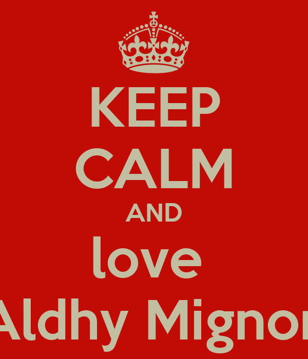 KEEP CALM AND love  Aldhy Mignon