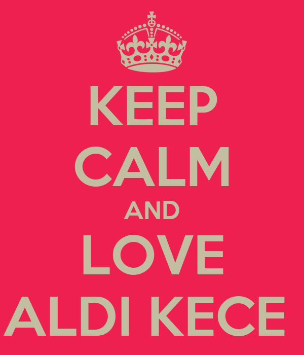 KEEP CALM AND LOVE ALDI KECE