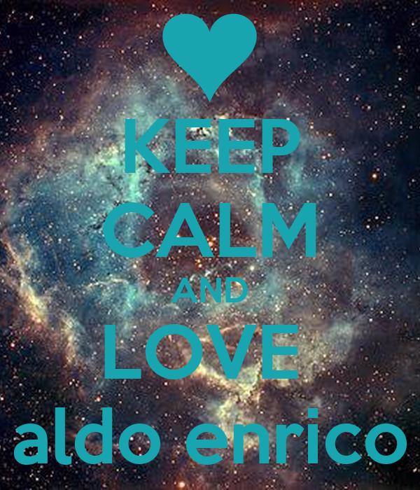 KEEP CALM AND LOVE  aldo enrico