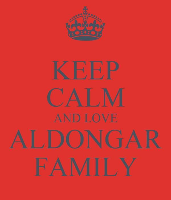 KEEP CALM AND LOVE ALDONGAR FAMILY