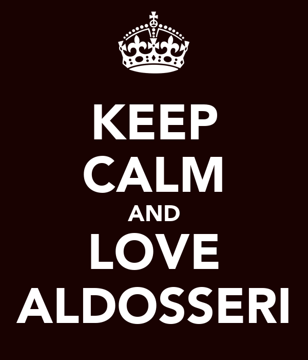 KEEP CALM AND LOVE ALDOSSERI