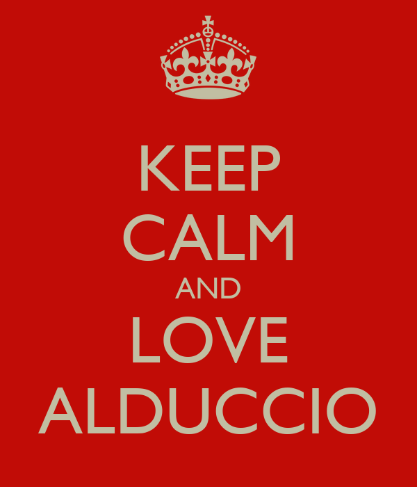 KEEP CALM AND LOVE ALDUCCIO