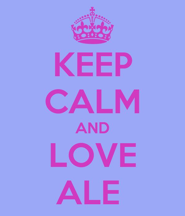 KEEP CALM AND LOVE ALE