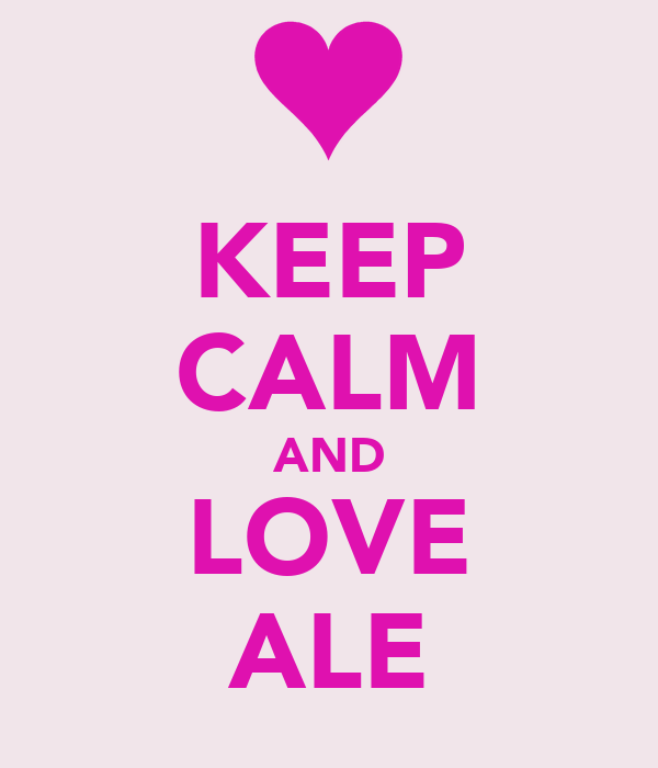 KEEP CALM AND LOVE ALE