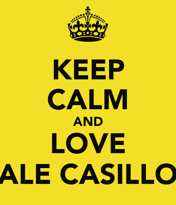 KEEP CALM AND LOVE ALE CASILLO