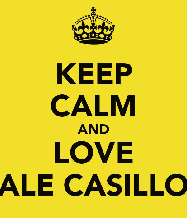 KEEP CALM AND LOVE ALE CASILLO