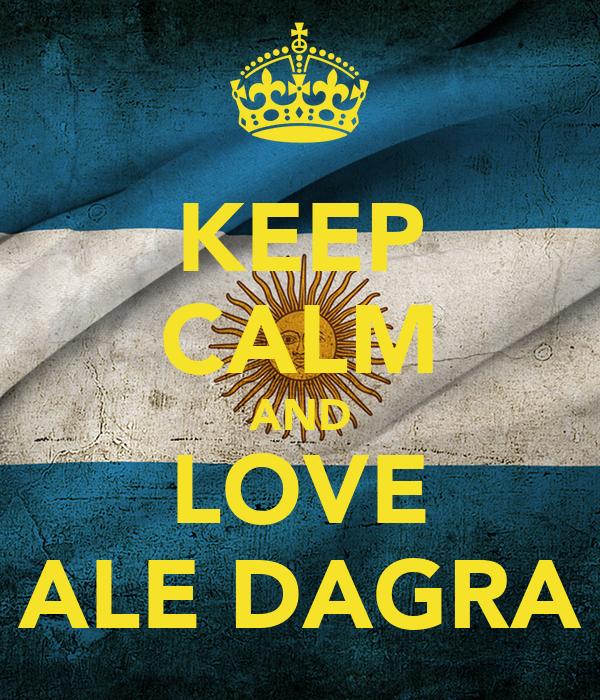 KEEP CALM AND LOVE ALE DAGRA