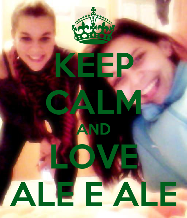 KEEP CALM AND LOVE ALE E ALE