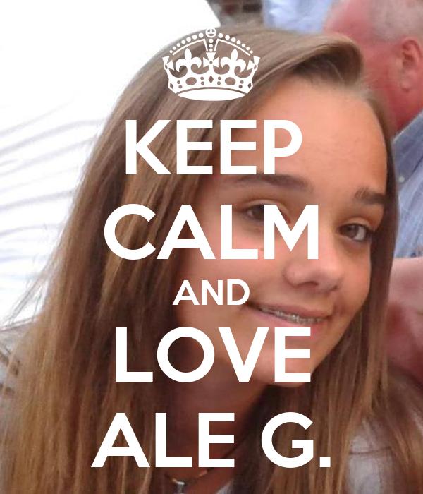 KEEP CALM AND LOVE ALE G.