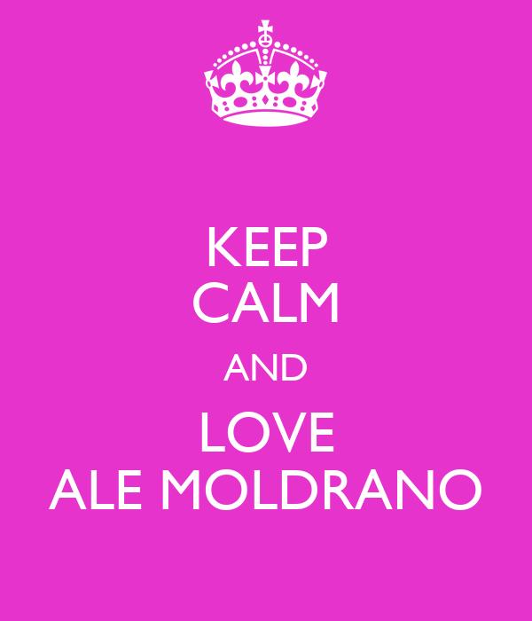 KEEP CALM AND LOVE ALE MOLDRANO