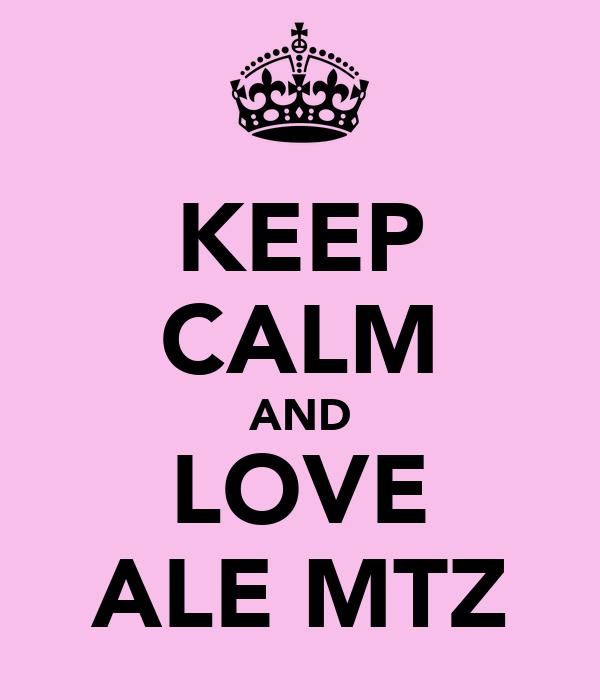 KEEP CALM AND LOVE ALE MTZ