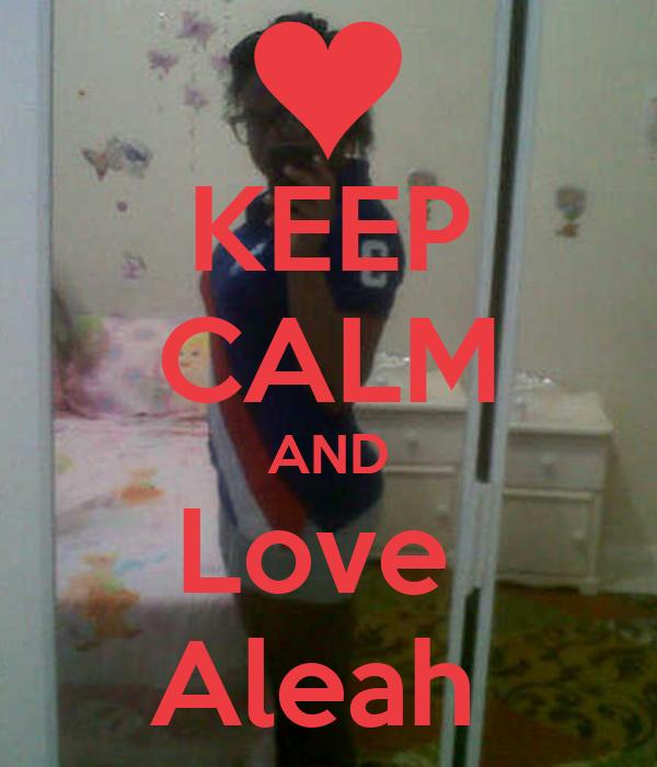 KEEP CALM AND Love  Aleah