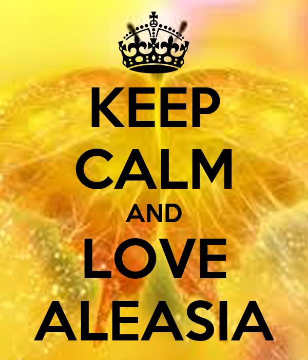 KEEP CALM AND LOVE ALEASIA