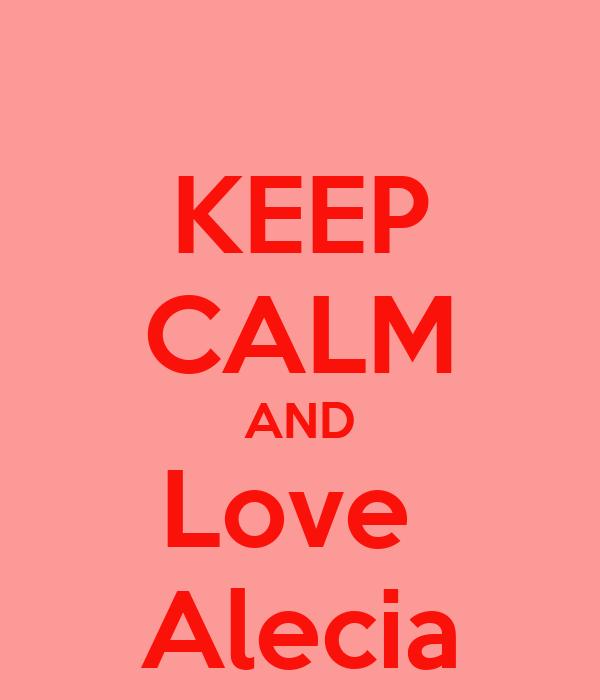 KEEP CALM AND Love  Alecia
