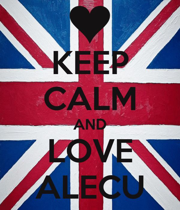 KEEP CALM AND LOVE ALECU