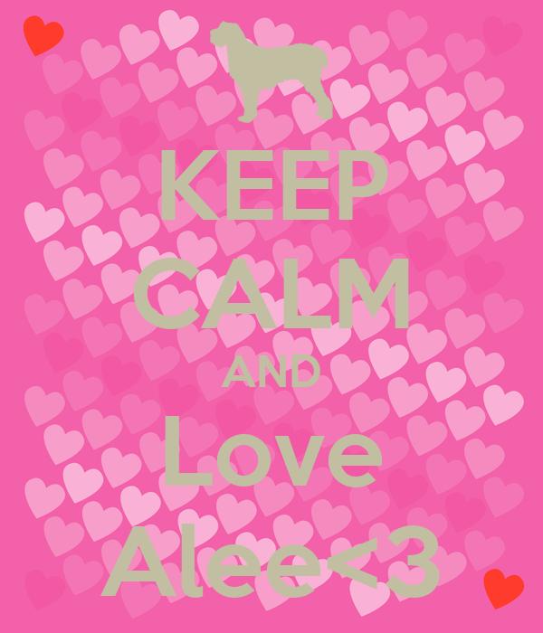 KEEP CALM AND Love Alee<3