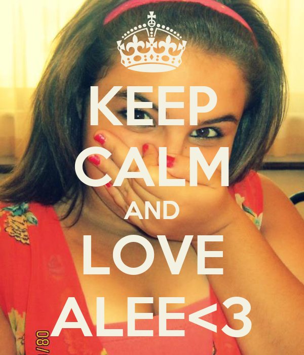 KEEP CALM AND LOVE ALEE<3
