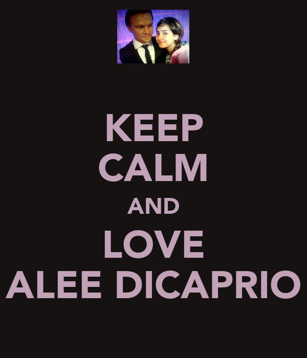 KEEP CALM AND LOVE ALEE DICAPRIO