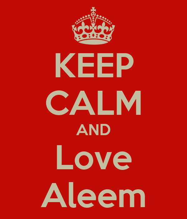 KEEP CALM AND Love Aleem