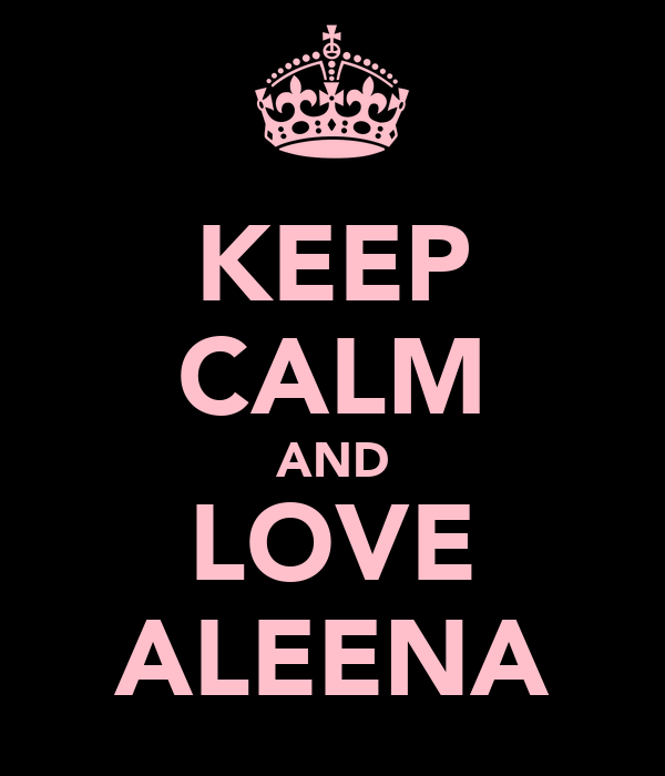 KEEP CALM AND LOVE ALEENA