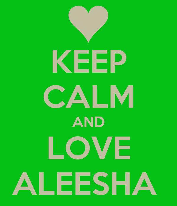 KEEP CALM AND LOVE ALEESHA