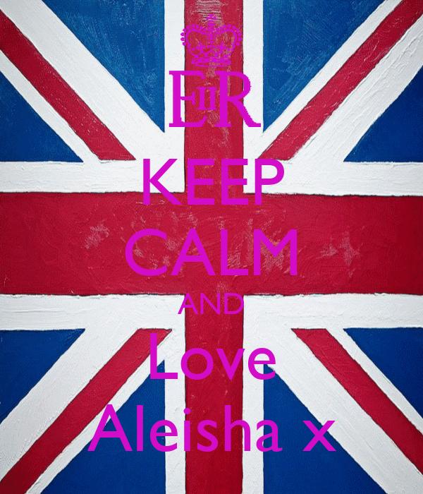 KEEP CALM AND Love Aleisha x