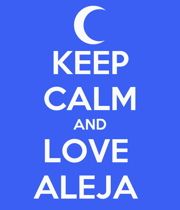 KEEP CALM AND LOVE  ALEJA