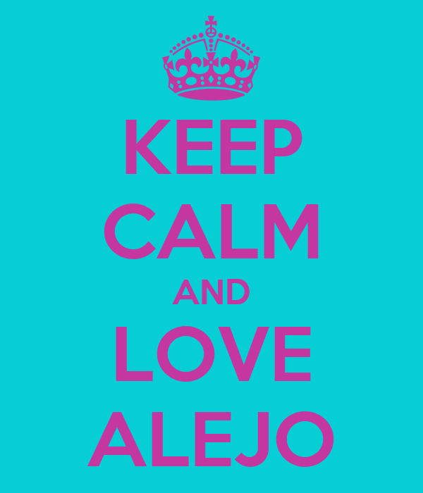 KEEP CALM AND LOVE ALEJO