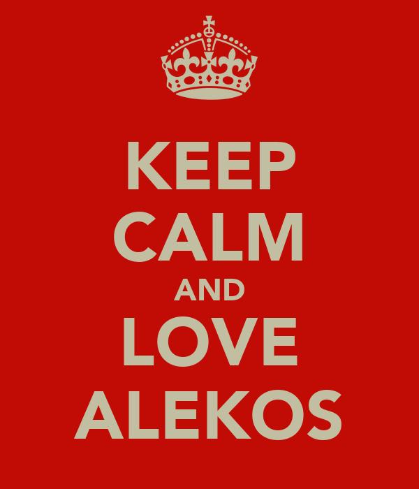 KEEP CALM AND LOVE ALEKOS
