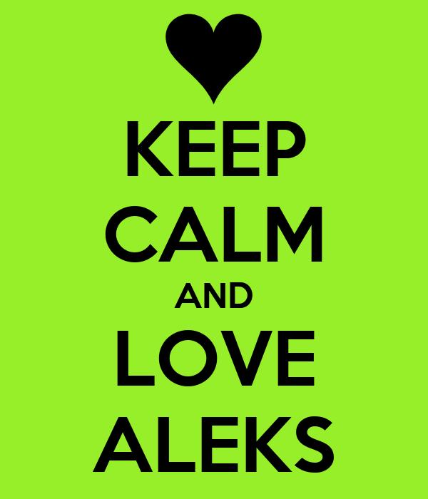 KEEP CALM AND LOVE ALEKS