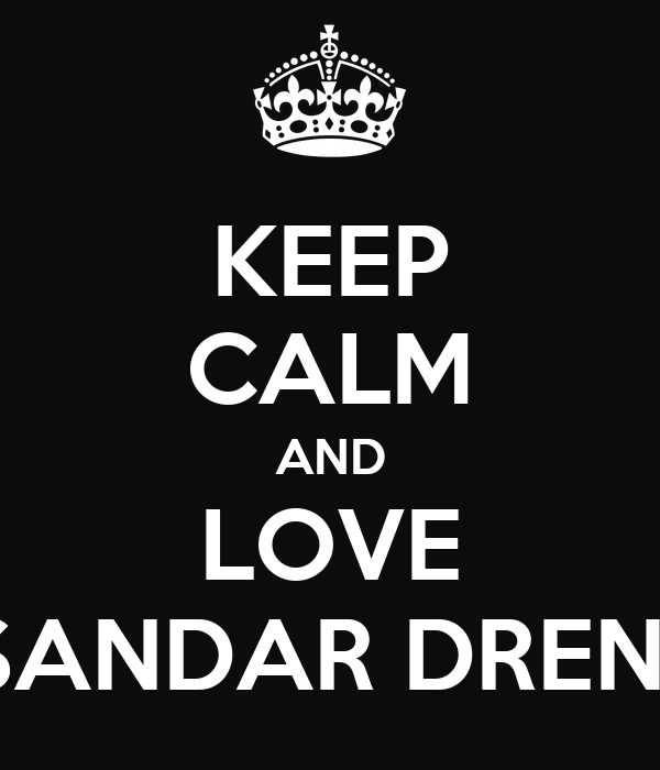 KEEP CALM AND LOVE ALEKSANDAR DRENOVAK