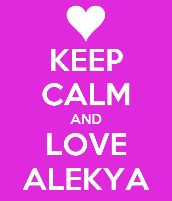 KEEP CALM AND LOVE ALEKYA