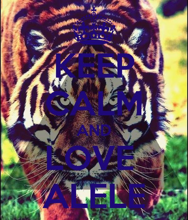 KEEP CALM AND LOVE  ALELE