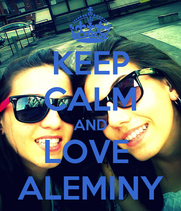 KEEP CALM AND LOVE  ALEMINY