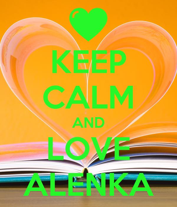KEEP CALM AND LOVE ALENKA