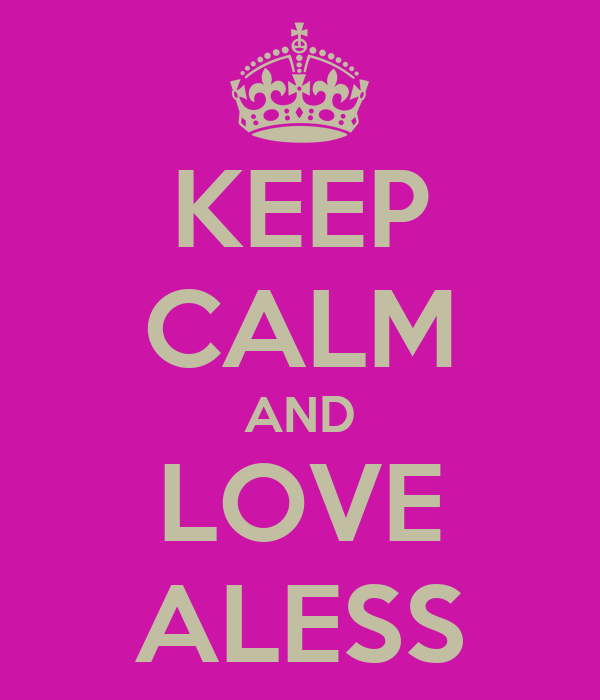 KEEP CALM AND LOVE ALESS