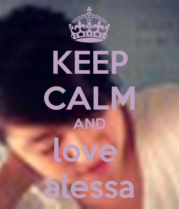 KEEP CALM AND love  alessa