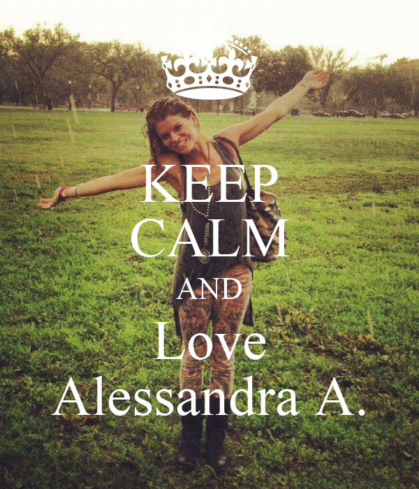 KEEP CALM AND Love Alessandra A.