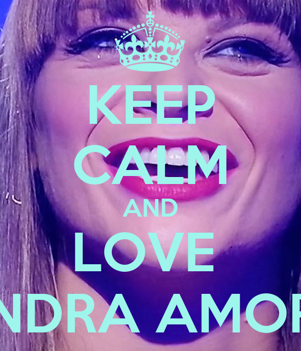 KEEP CALM AND LOVE  ALESSANDRA AMOROSO <3