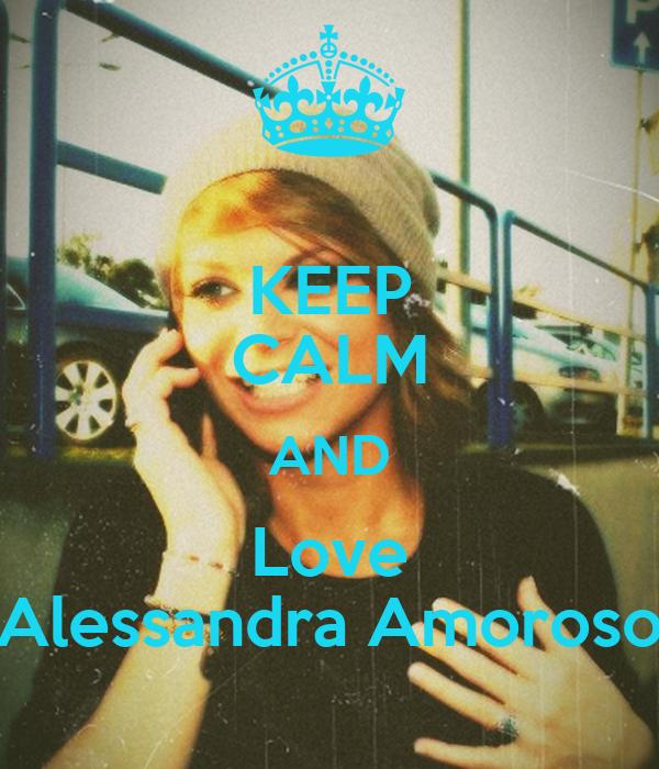 KEEP CALM AND Love Alessandra Amoroso