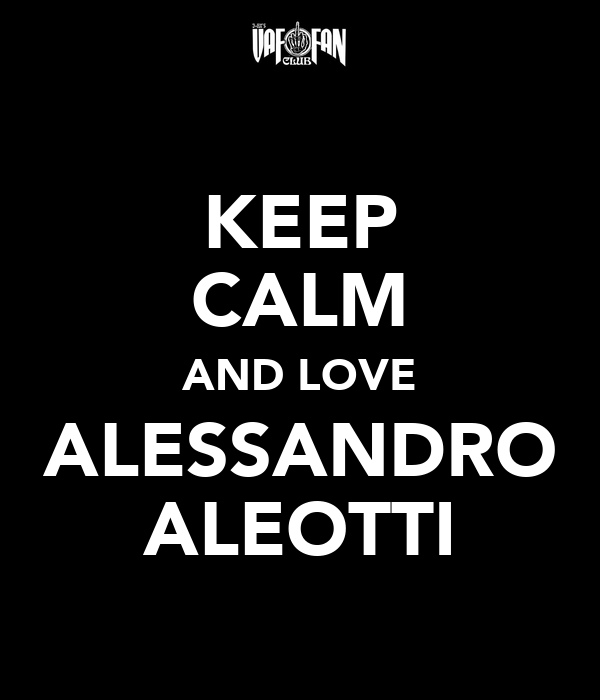 KEEP CALM AND LOVE ALESSANDRO ALEOTTI