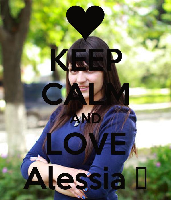 KEEP CALM AND LOVE Alessia ♥