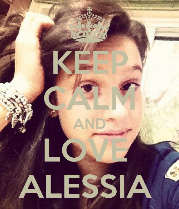 KEEP CALM AND LOVE  ALESSIA