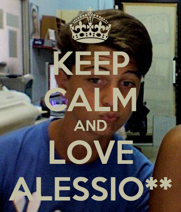 KEEP CALM AND LOVE ALESSIO**
