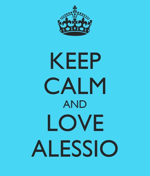 KEEP CALM AND LOVE ALESSIO