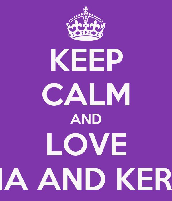 KEEP CALM AND LOVE ALETHA AND KERISHNA