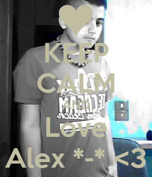 KEEP CALM AND Love Alex *-* <3