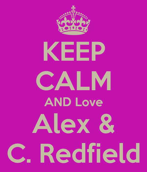 KEEP CALM AND Love Alex & C. Redfield