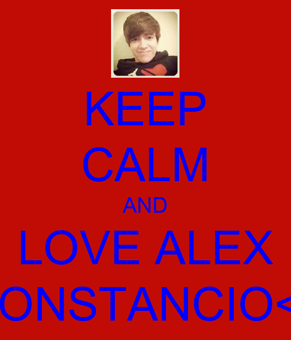 KEEP CALM AND LOVE ALEX CONSTANCIO<3