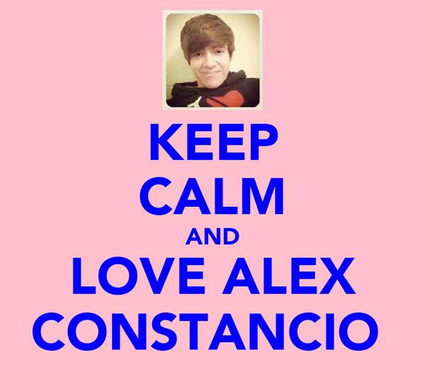 KEEP CALM AND LOVE ALEX CONSTANCIO♥